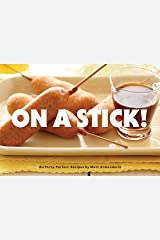 On a Stick!: 80 Party-Perfect Recipes Kindle Edition