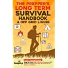 The Prepper's Long-Term Survival Handbook & Off Grid Living: 2-in-1 Compilation | Step By Step Guide to Become Completely Sel