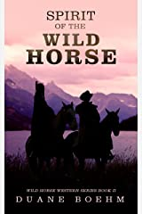 Spirit Of The Wild Horse (Wild Horse Westerns Book 2) Kindle Edition