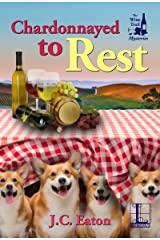 Chardonnayed to Rest (The Wine Trail Mysteries Book 2) Kindle Edition