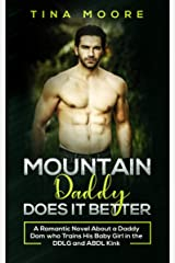 Mountain Daddy Does it Better: A Romantic Novel About a Daddy Dom Who Trains His Baby Girl in the DDLG and ABDL kink Kindle Edition