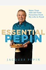 Essential Pépin: More Than 700 All-Time Favorites from My Life in Food Kindle Edition with Audio/Video
