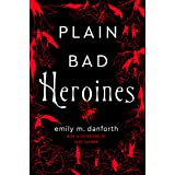 Plain Bad Heroines: The extraordinary new gothic novel and work of LGBT literary fiction