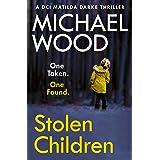 Stolen Children: A gripping and addictive new crime thriller you need to read in 2021 (DCI Matilda Darke Thriller, Book 6)