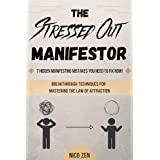 The Stressed Out Manifestor: 7 Hidden Manifesting Mistakes You Need to Fix Now! - Breakthrough Techniques for Mastering the L