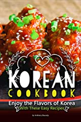 Korean Cookbook: Enjoy the Flavors of Korea With These Easy Recipes Kindle Edition