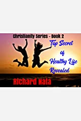 Top Secret of Healthy Life Revealed (Christianity series Book 2) Kindle Edition