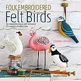 Folk Embroidered Felt Birds: 20 Modern Folk Art Designs to M…