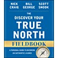 The Discover Your True North Fieldbook: A Personal Guide to Finding Your Authentic Leadership