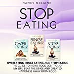 Stop Eating: Overeating, Binge Eating and Stop Eating: How I Took Control of My Life, Beat the Binge, and Created...