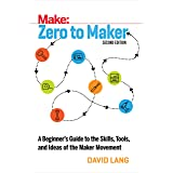 Zero to Maker 2e: A Beginner's Guide to the Skills, Tools, and Ideas of the Maker Movement