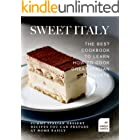 Sweet Italy: The Best Cookbook to Learn How to Cook Great Italian Desserts: Yummy Italian Dessert Recipes You Can Prepare at