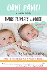 Don't Panic! A Practical Guide to Twins, Triplets and More: A book for parents of multiples, by parents of multiples Kindle Edition