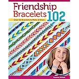 Friendship Bracelets 102: Friendship Knows No Boundaries... Over 50 Bracelets to Make and Share: 3442