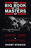 The Big Book of the Masters of Horror: 120+ authors and 1000+ stories (Kathartika™ Classics) (English Edition)