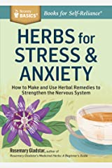 Herbs for Stress & Anxiety: How to Make and Use Herbal Remedies to Strengthen the Nervous System. A Storey BASICS® Title Kindle Edition