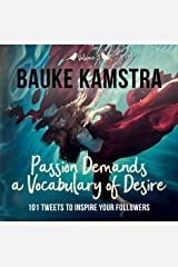 Passion Demands a Vocabulary of Desire: Volume 3: 101 Tweets to Inspire Your Followers Kindle Edition