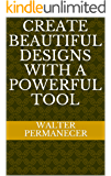 Create beautiful designs with a powerful tool (French Editio…