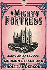 A Mighty Fortress: Being an Anthology of Mormon Steampunk (Mormon Steampunk Anthology) ペーパーバック