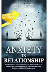 Anxiety in Relationship: How to Improve your Communication and Couple Skills to Have a Happy Relationship and to Overcome Insecurity, Jealousy, and Fear of Abandonment (Couples Therapy Book 1) Kindle Edition