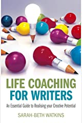 Life Coaching for Writers: An Essential Guide to Realizing your Creative Potential Kindle Edition