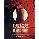The Lost Adventures of James Bond: Timothy Dalton's Third and Fourth Bond Films, James Bond Jr., and Other Unmade or Forgotte