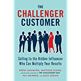Challenger Customer: Selling to the Hidden Influencer Who Can Multiply Your Results