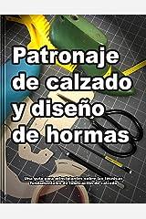 Patronaje de calzado y diseño de hormas: una guía para principiantes sobre las técnicas fundamentales de la fabricación del calzado (Cómo se hacen los zapatos nº 1) (Spanish Edition) Kindle版
