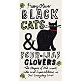 Black Cats Four-Leaf Clovers: The Origins of Old Wives' Tales and Superstitions in Our Everyday Lives