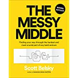 Messy Middle: Finding Your Way Through the Hardest and Most Crucial Part of Any Bold Venture
