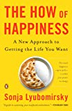 The How of Happiness: A New Approach to Getting the Life You…