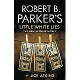 Robert B. Parker's Little White Lies: The New Spenser Novel