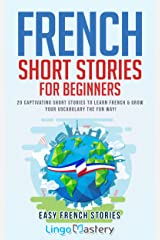 French Short Stories for Beginners: 20 Captivating Short Stories to Learn French & Grow Your Vocabulary the Fun Way! (Easy French Stories t. 1) (French Edition) Kindle Edition