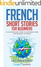 French Short Stories for Beginners: 20 Captivating Short Stories to Learn French & Grow Your Vocabulary the Fun Way! (Easy French Stories) (English Edition)