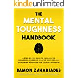 The Mental Toughness Handbook: A Step-By-Step Guide to Facing Life's Challenges, Managing Negative Emotions, and Overcoming A