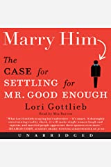 Marry Him: The Case for Settling for Mr. Good Enough Audible Audiobook