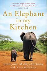 An Elephant in My Kitchen: What the Herd Taught Me about Love, Courage and Survival Kindle Edition