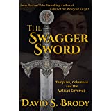 The Swagger Sword: Templars, Columbus and the Vatican Cover-up (Templars in America Series Book 8)