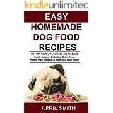EASY HOMEMADE DOG FOOD RECIPES: 55+ DIY healthy homemade dog food and treats recipes, (including Grain-Free, Paleo, Raw recip
