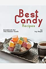 Best Candy Recipes: Cookbook for The Sweet Tooth Kindle Edition