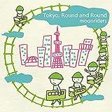 Tokyo, Round & Round