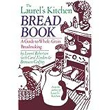 The Laurel's Kitchen Bread Book: A Guide to Whole-Grain Breadmaking