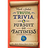 Uncle John's Truth, Trivia, and the Pursuit of Factiness Bathroom Reader (Uncle John's Bathroom Reader Annual Book 32)