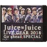 Juice=Juice LIVE GEAR 2018 ~Go ahead SPECIAL~[Blu-ray]