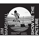 Jim Marshall: Show Me the Picture: Images and Stories from a…