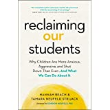 Reclaiming Our Students: Why Children Are More Anxious, Aggressive, and Shut Down Than Ever―And What We Can Do About It