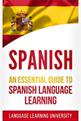 Spanish: An Essential Guide to Spanish Language Learning Kindle Edition