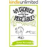 49 Excuses for Not Eating Your Vegetables (The 49 Series Book 8)
