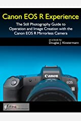 Canon EOS R Experience - The Still Photography Guide to Operation and Image Creation with the Canon EOS R Kindle Edition