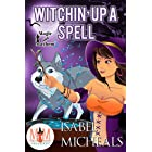 Witchin' Up a Spell: Magic and Mayhem Universe (Magick and Chaos Book 5)